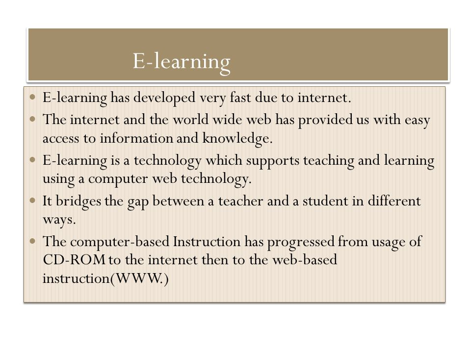 E-learning E-learning has developed very fast due to internet.
