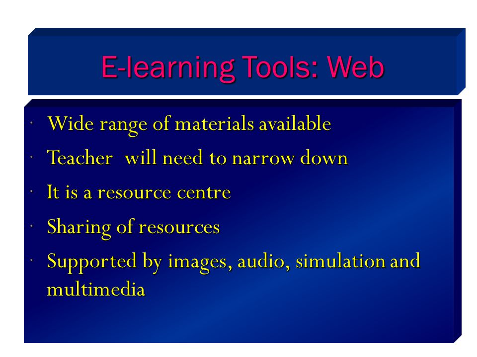 E-learning Tools: Web Wide range of materials available