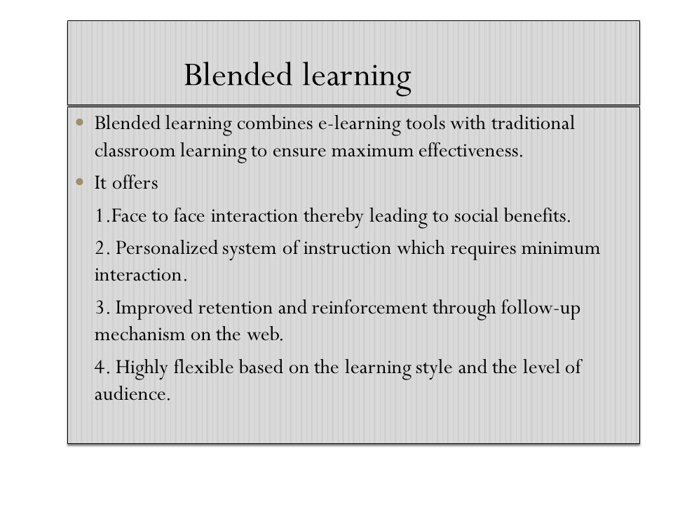 Blended learning Blended learning combines e-learning tools with traditional classroom learning to ensure maximum effectiveness.