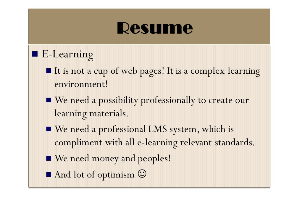 Resume E-Learning. It is not a cup of web pages! It is a complex learning environment!