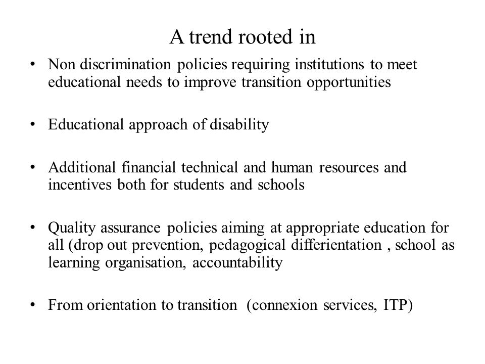 A trend rooted in Non discrimination policies requiring institutions to meet educational needs to improve transition opportunities.