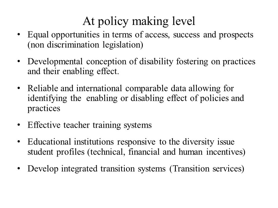 At policy making level Equal opportunities in terms of access, success and prospects (non discrimination legislation)