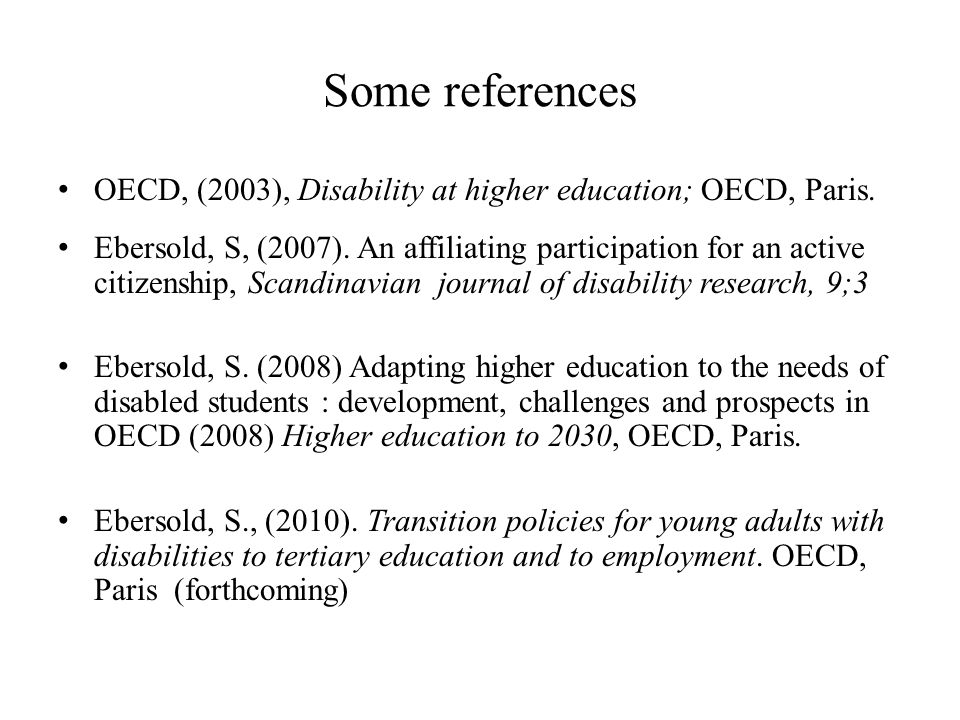 Some references OECD, (2003), Disability at higher education; OECD, Paris.