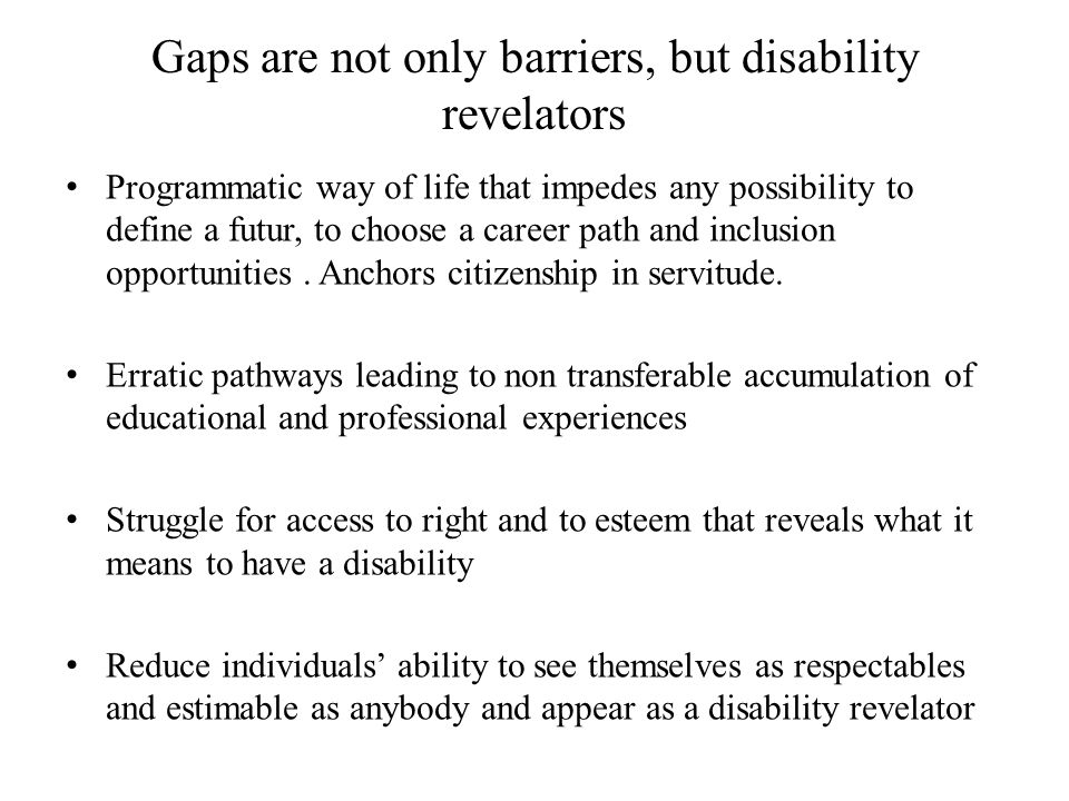 Gaps are not only barriers, but disability revelators