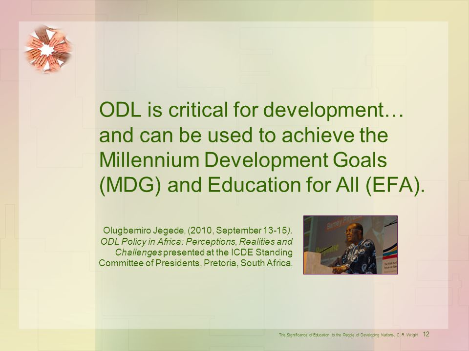 ODL is critical for development… and can be used to achieve the Millennium Development Goals (MDG) and Education for All (EFA).