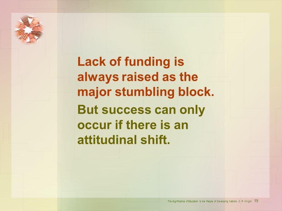 Lack of funding is always raised as the major stumbling block