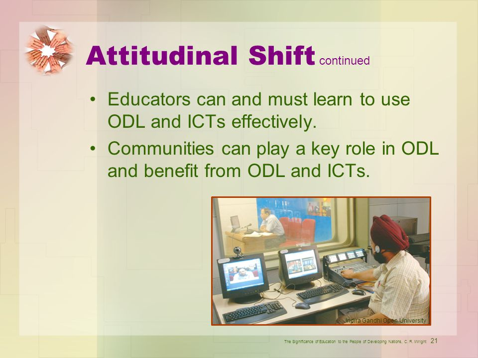 Attitudinal Shift continued. Educators can and must learn to use ODL and ICTs effectively.