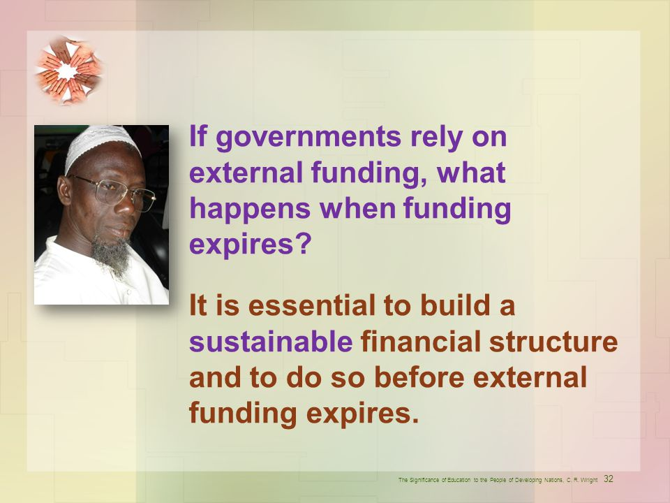 If governments rely on external funding, what happens when funding expires It is essential to build a sustainable financial structure and to do so before external funding expires.