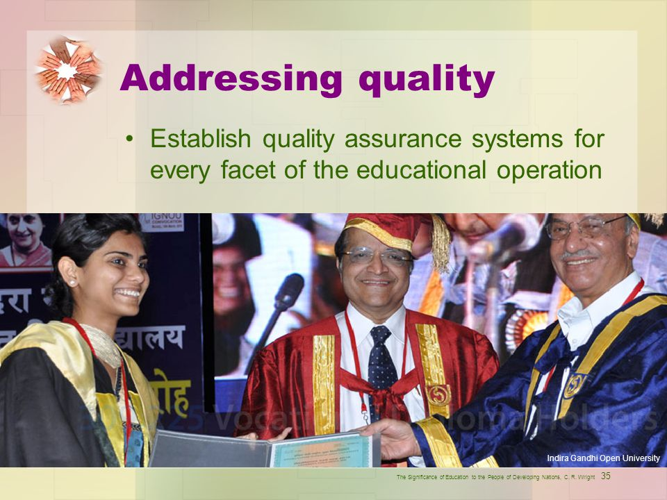 Addressing quality Establish quality assurance systems for every facet of the educational operation.