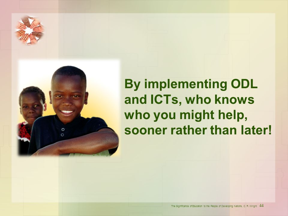 By implementing ODL and ICTs, who knows who you might help, sooner rather than later!