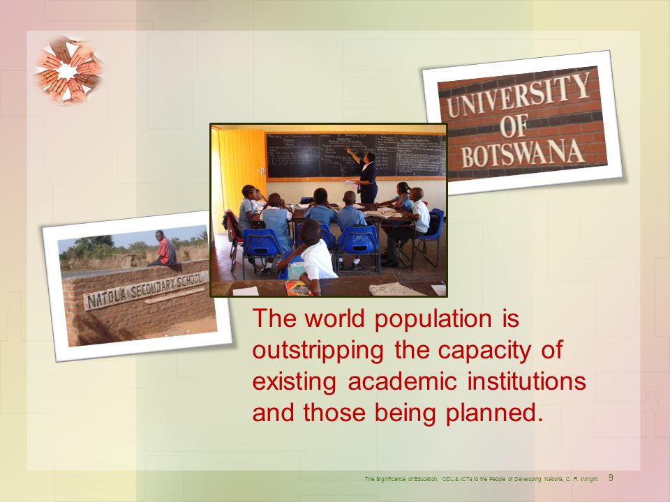 C. R. Wright The world population is outstripping the capacity of existing academic institutions and those being planned.