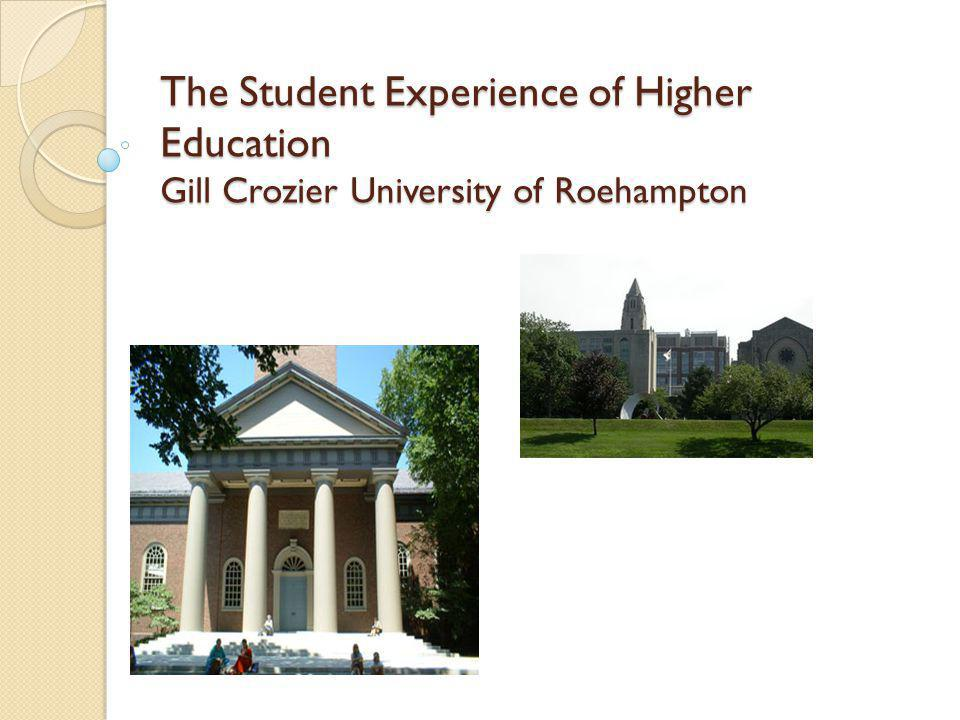 The Student Experience of Higher Education Gill Crozier University of Roehampton