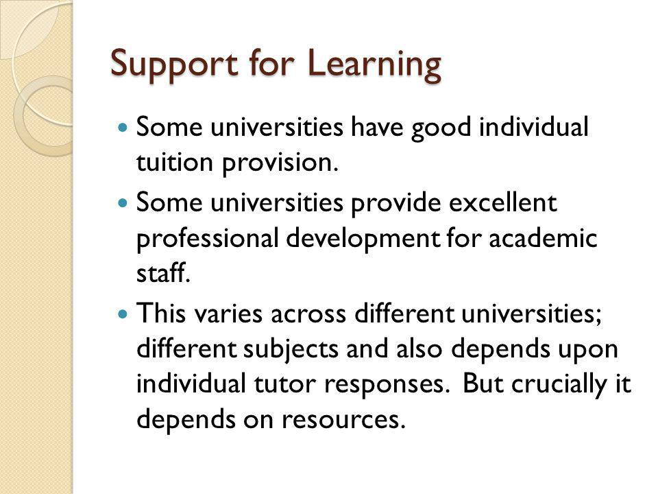 Support for Learning Some universities have good individual tuition provision.