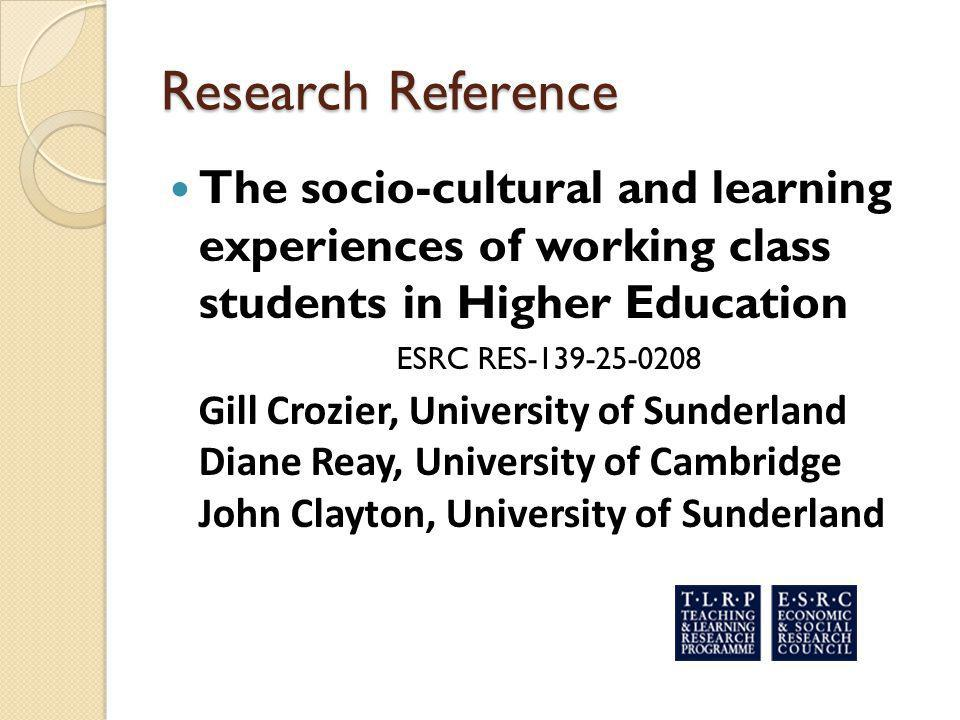 Research Reference The socio-cultural and learning experiences of working class students in Higher Education.
