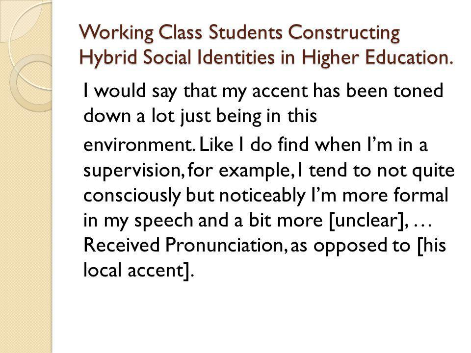 Working Class Students Constructing Hybrid Social Identities in Higher Education.
