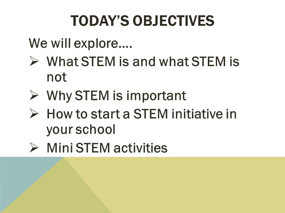 Today's objectives We will explore…. What STEM is and what STEM is not