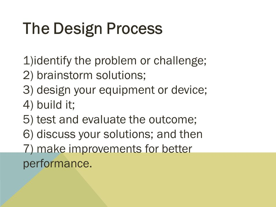The Design Process identify the problem or challenge;