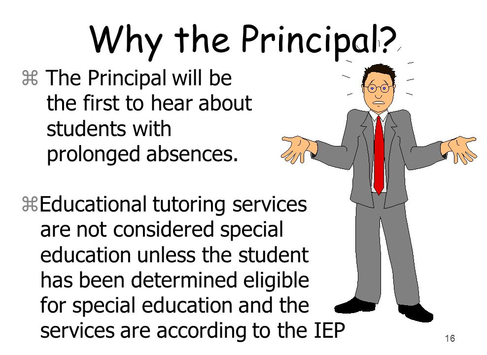 Why the Principal The Principal will be the first to hear about