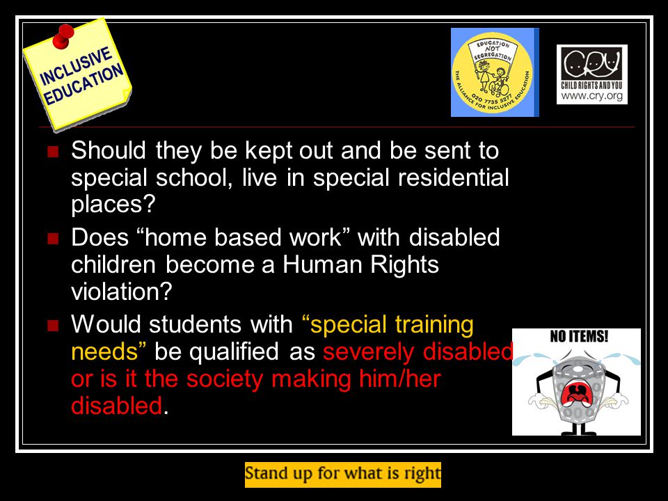 Should they be kept out and be sent to special school, live in special residential places