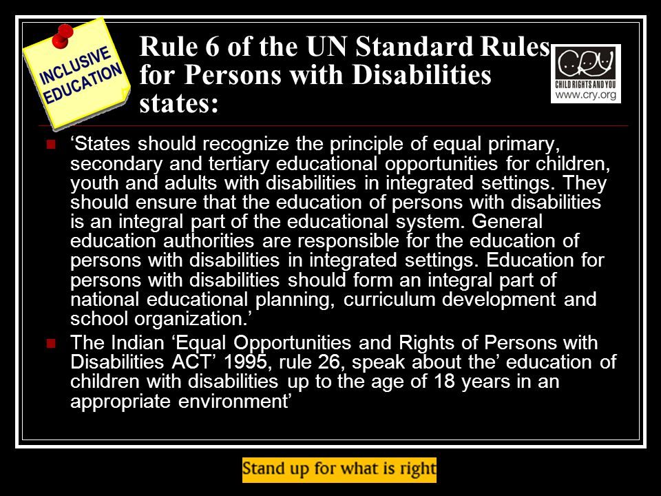 Rule 6 of the UN Standard Rules for Persons with Disabilities states: