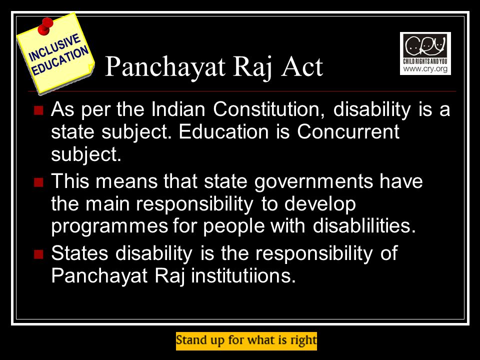 Panchayat Raj Act As per the Indian Constitution, disability is a state subject. Education is Concurrent subject.