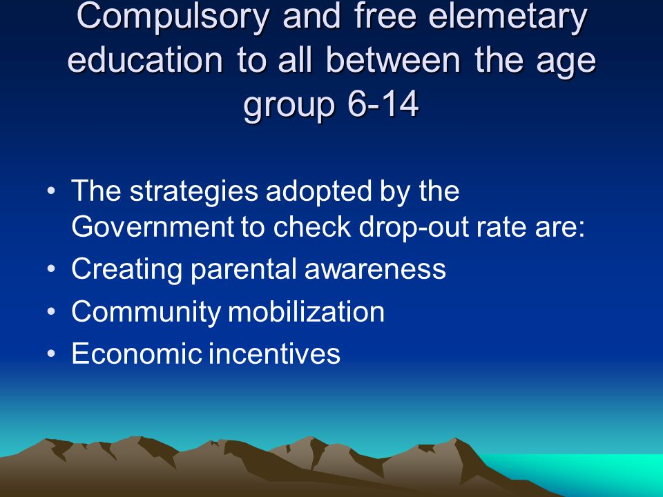 Compulsory and free elemetary education to all between the age group 6-14