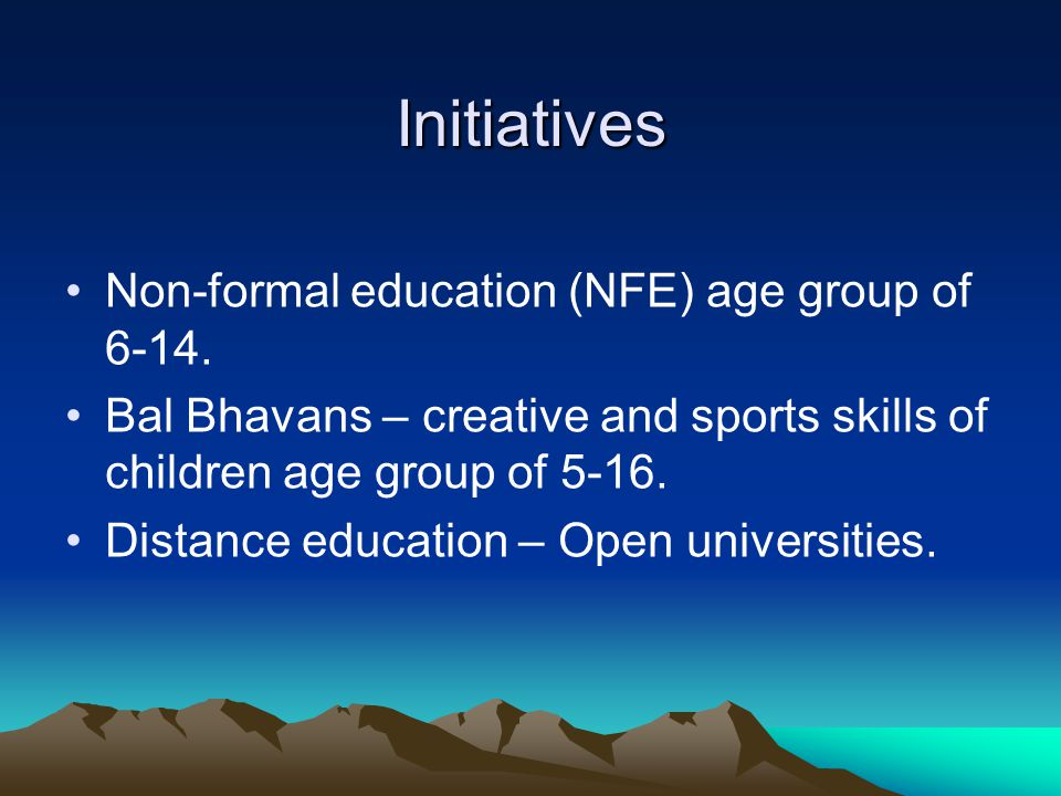 Initiatives Non-formal education (NFE) age group of 6-14.