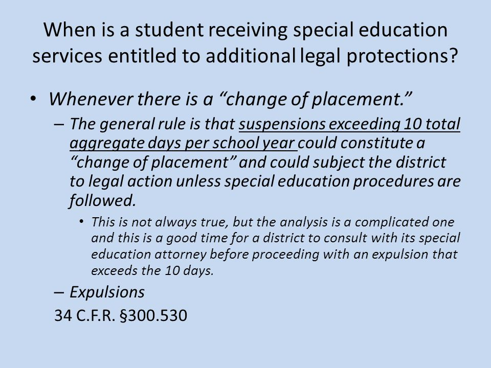 When is a student receiving special education services entitled to additional legal protections