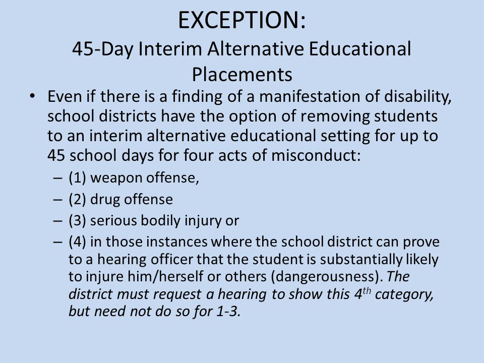 EXCEPTION: 45-Day Interim Alternative Educational Placements
