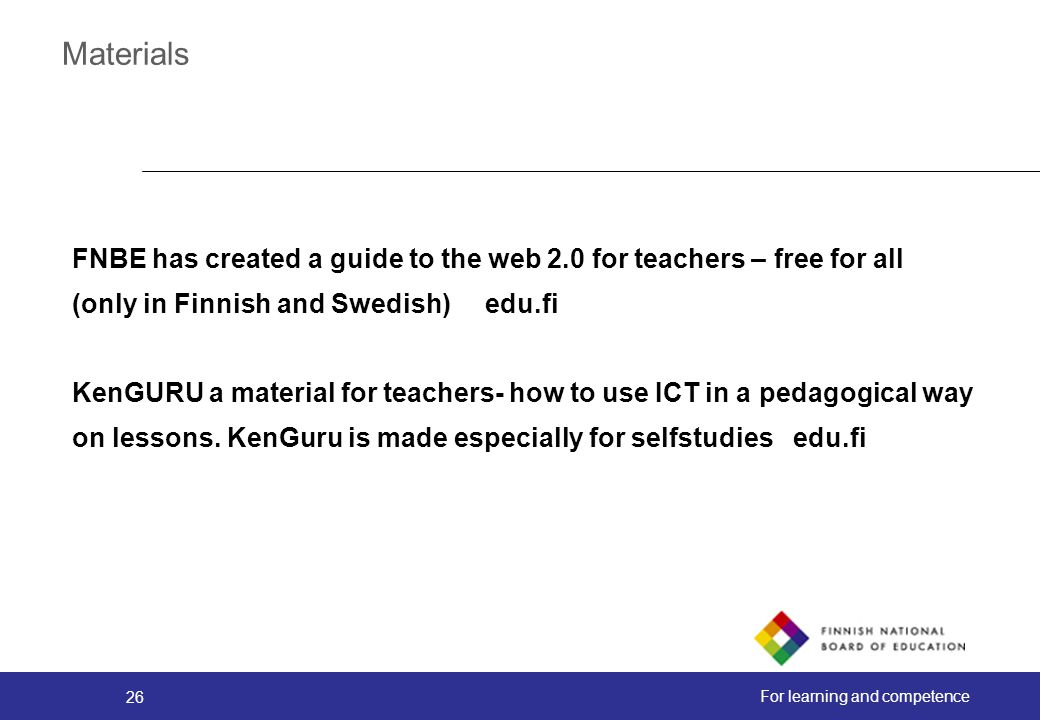 Materials FNBE has created a guide to the web 2.0 for teachers – free for all. (only in Finnish and Swedish) edu.fi.