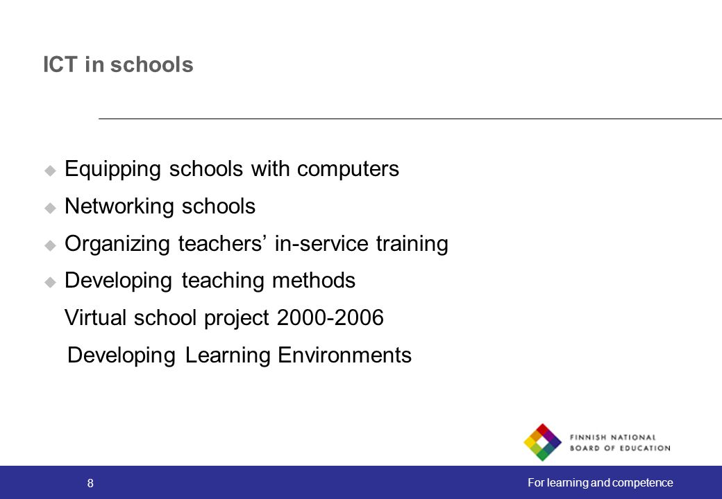 ICT in schools Equipping schools with computers. Networking schools. Organizing teachers' in-service training.