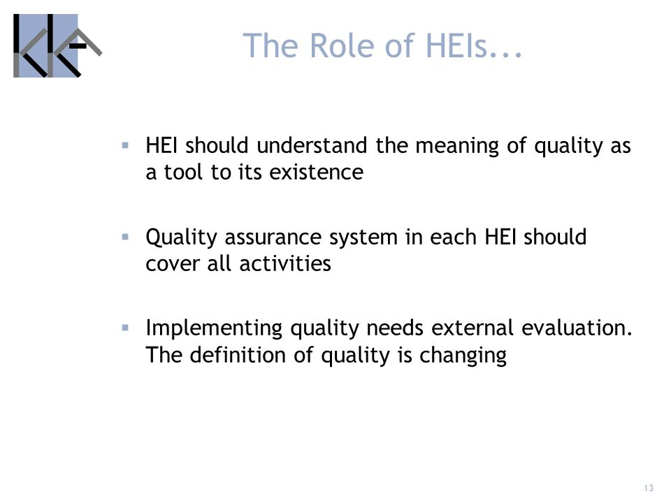 The Role of HEIs... HEI should understand the meaning of quality as a tool to its existence