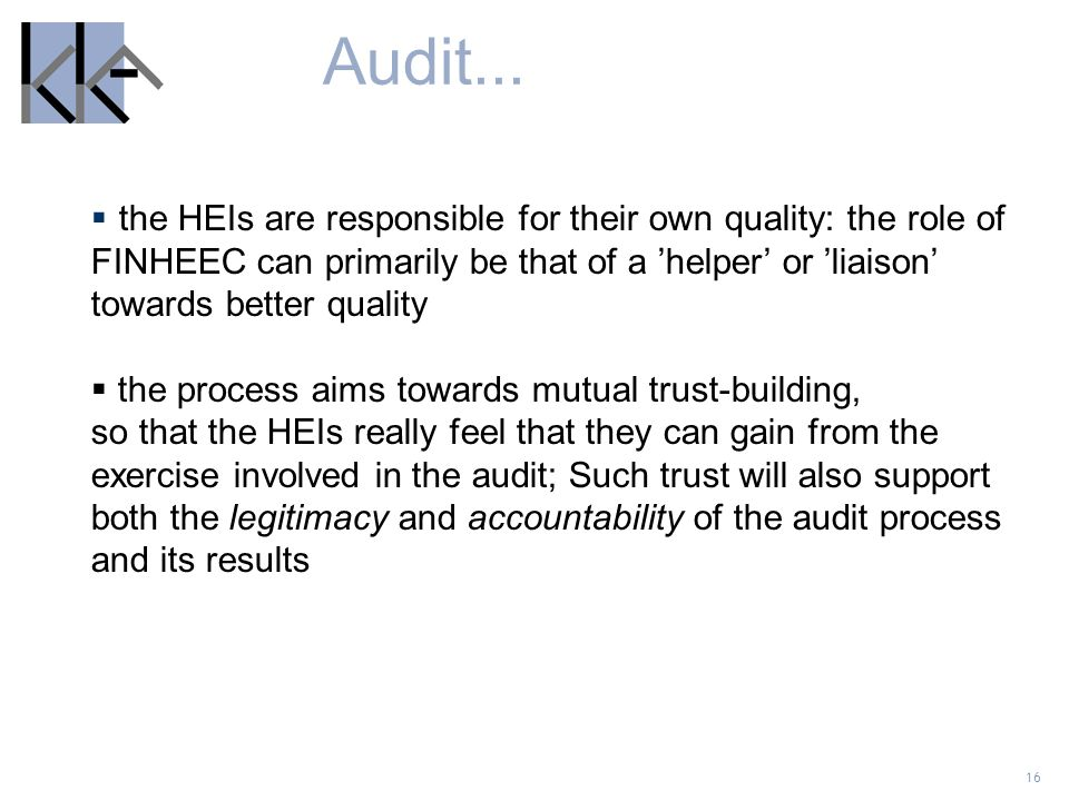 Audit... the HEIs are responsible for their own quality: the role of FINHEEC can primarily be that of a 'helper' or 'liaison' towards better quality.