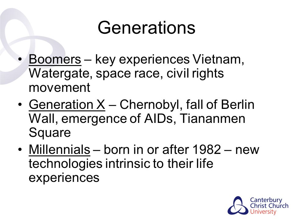 Generations Boomers – key experiences Vietnam, Watergate, space race, civil rights movement.