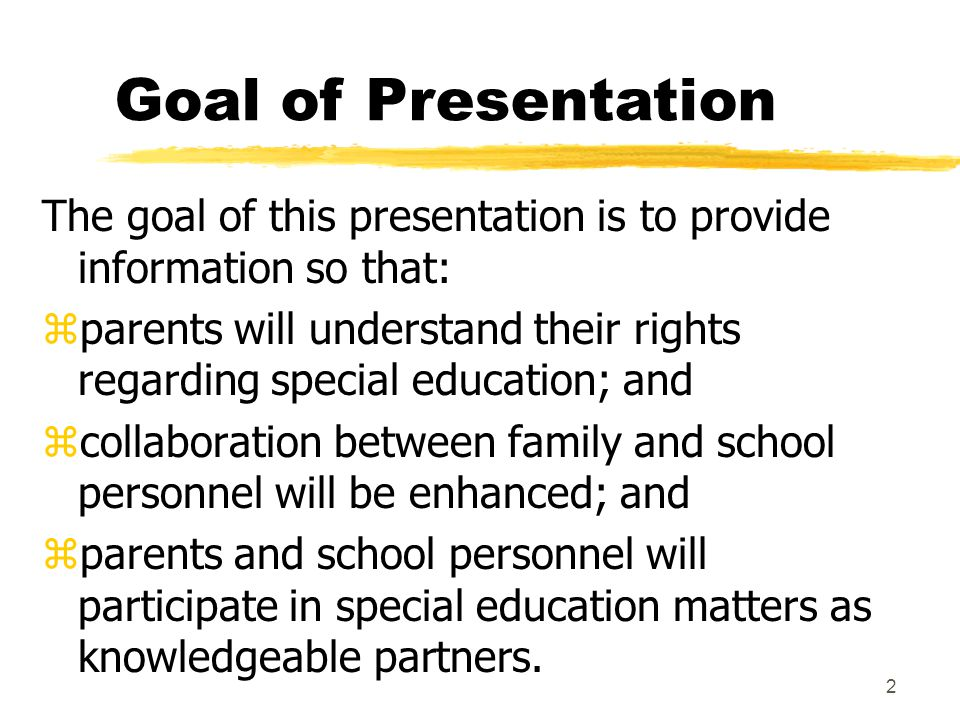Goal of Presentation The goal of this presentation is to provide information so that: