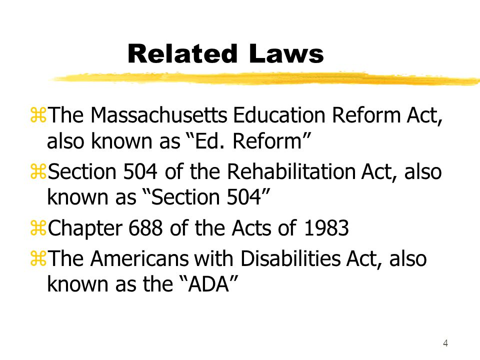 Related Laws The Massachusetts Education Reform Act, also known as Ed. Reform Section 504 of the Rehabilitation Act, also known as Section 504