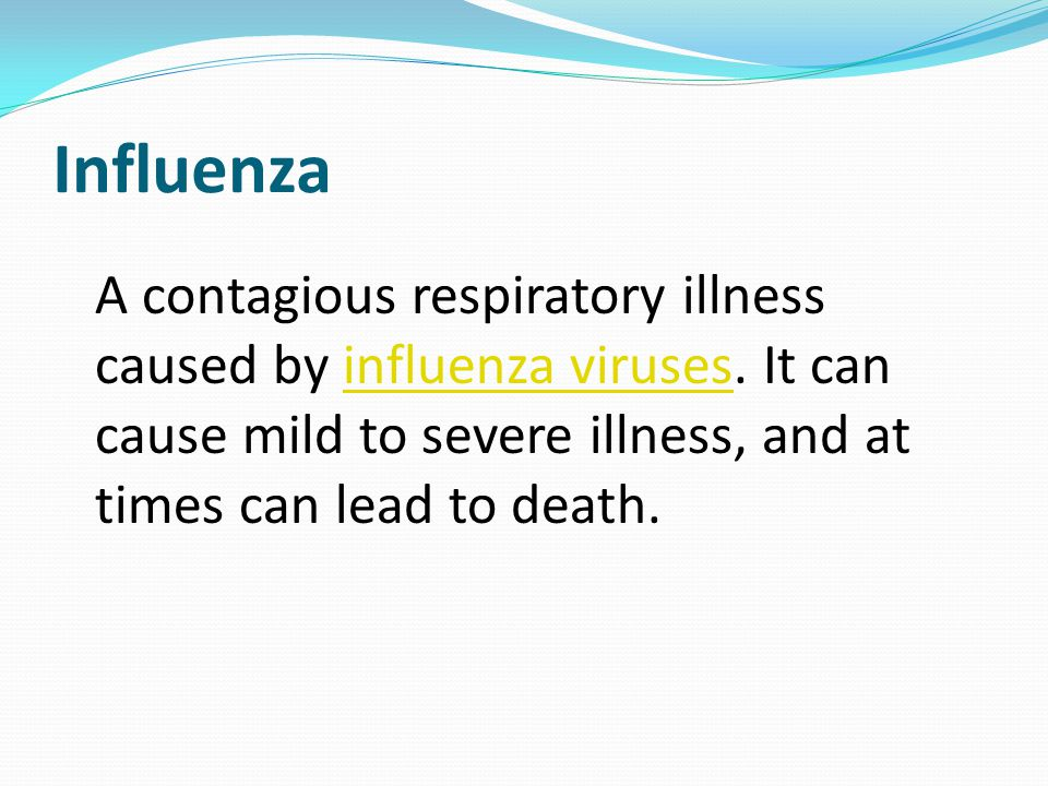 Influenza A contagious respiratory illness caused by influenza viruses.