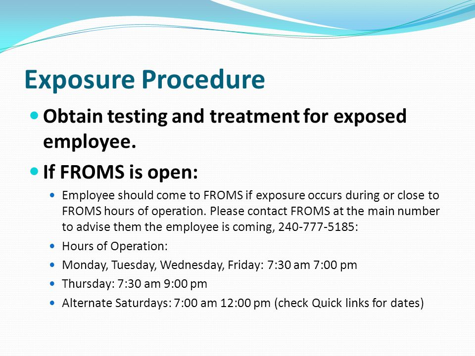 Exposure Procedure Obtain testing and treatment for exposed employee.