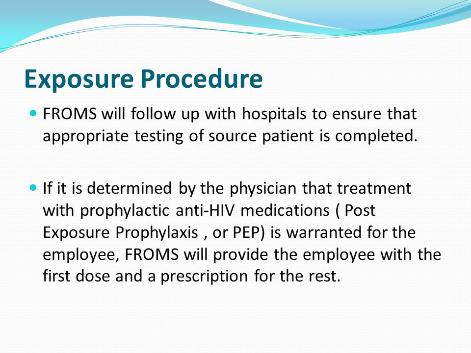 Exposure Procedure FROMS will follow up with hospitals to ensure that appropriate testing of source patient is completed.