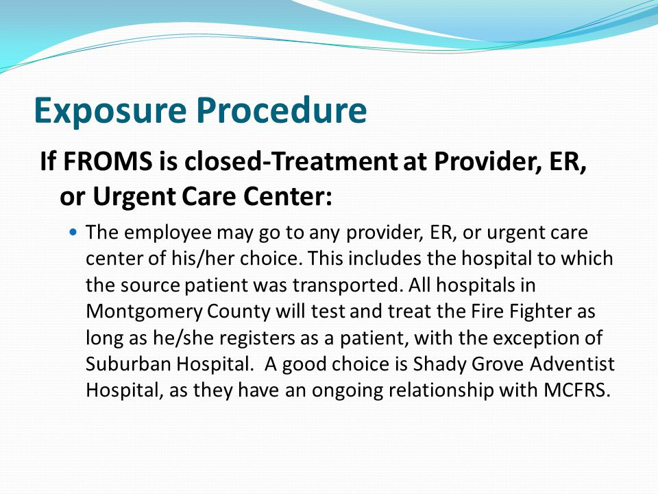 Exposure Procedure If FROMS is closed-Treatment at Provider, ER, or Urgent Care Center: