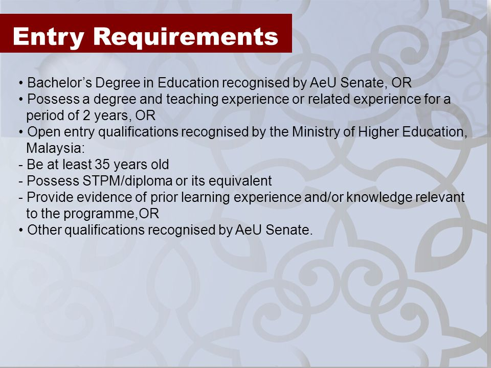 Entry Requirements • Bachelor's Degree in Education recognised by AeU Senate, OR.