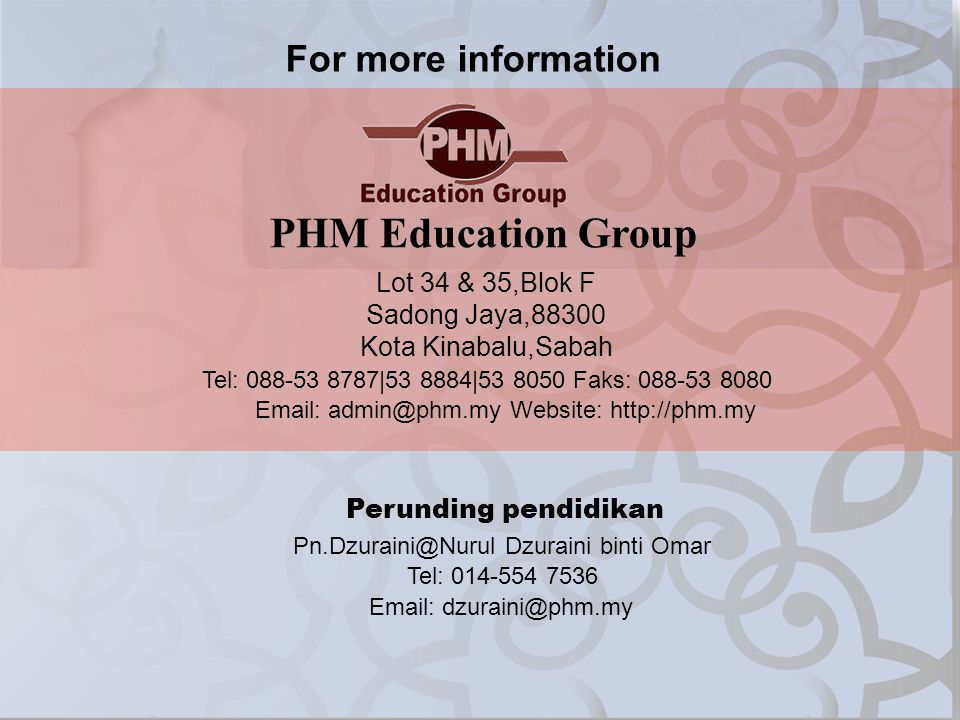 PHM Education Group For more information Lot 34 & 35,Blok F