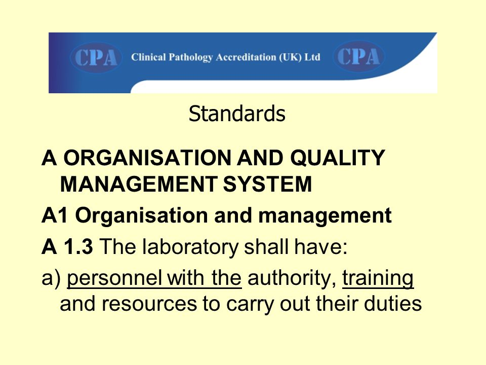 Standards A ORGANISATION AND QUALITY MANAGEMENT SYSTEM. A1 Organisation and management. A 1.3 The laboratory shall have: