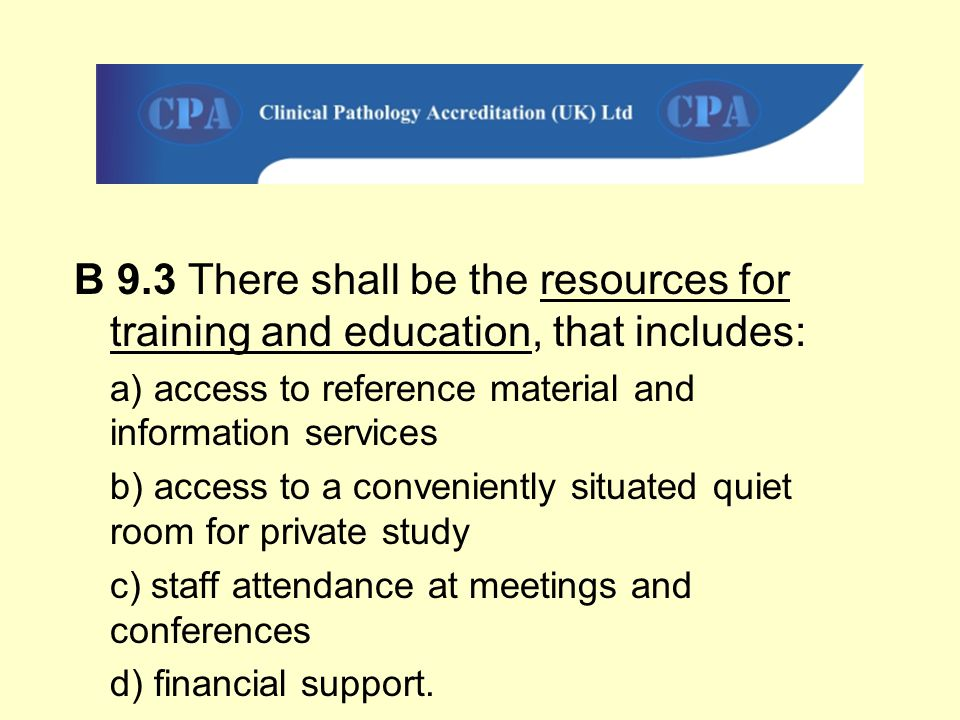 B 9.3 There shall be the resources for training and education, that includes: