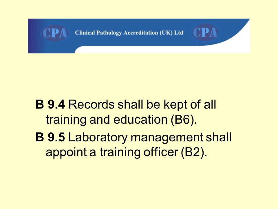 B 9.4 Records shall be kept of all training and education (B6).