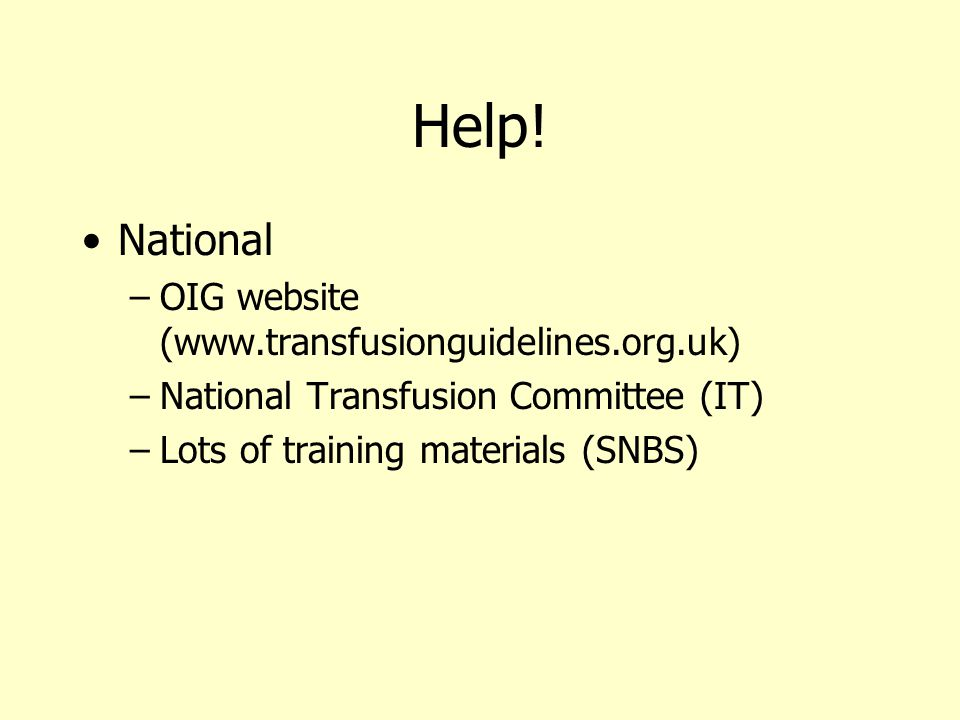 Help! National OIG website (www.transfusionguidelines.org.uk)