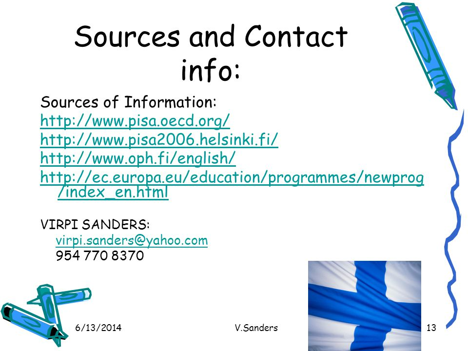 Sources and Contact info: Sources of Information: http://www.pisa.oecd.org/ http://www.pisa2006.helsinki.fi/
