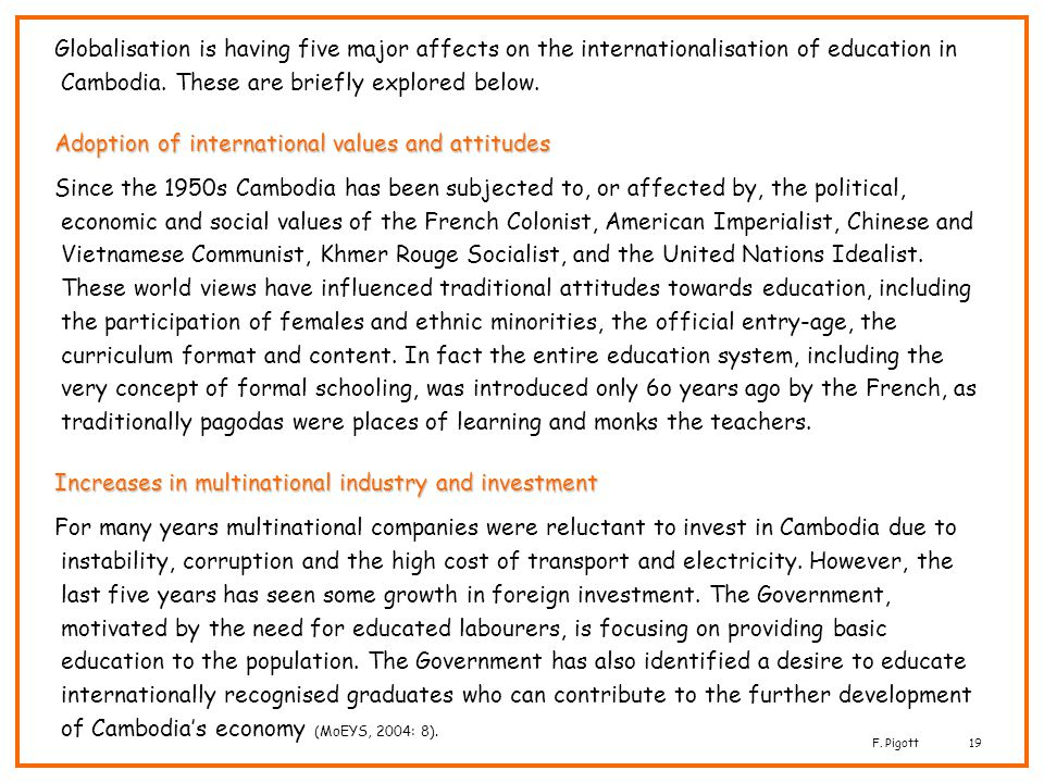 Globalisation is having five major affects on the internationalisation of education in Cambodia. These are briefly explored below.