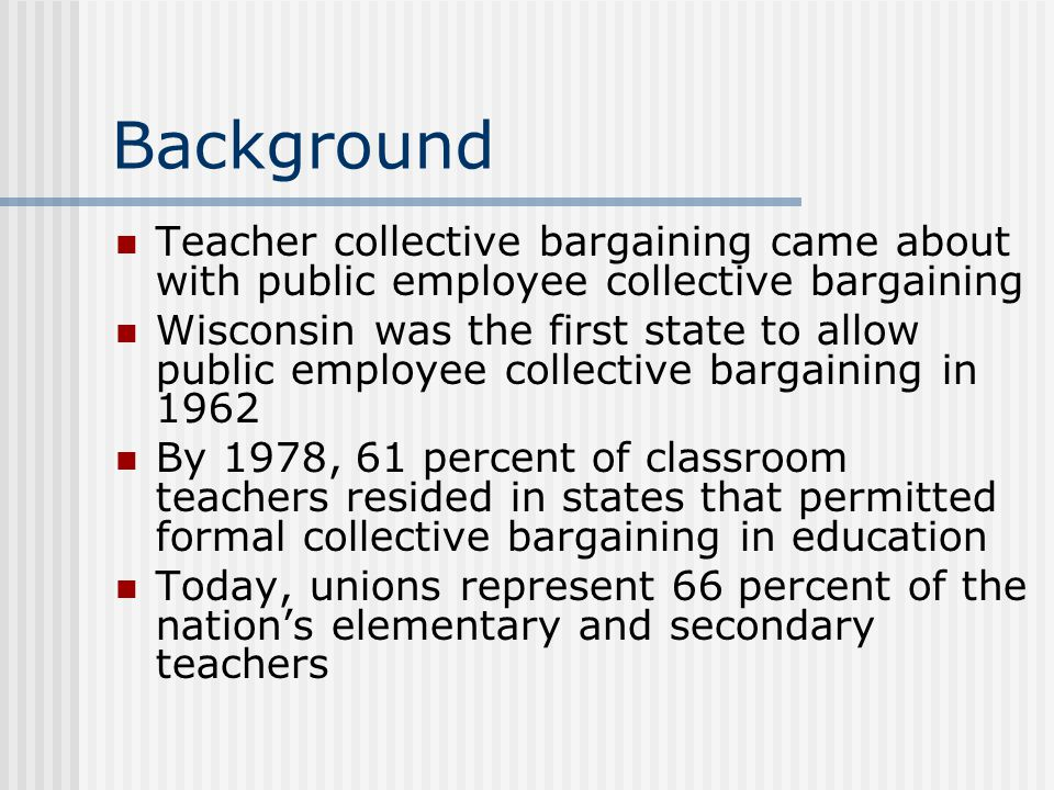 Background Teacher collective bargaining came about with public employee collective bargaining.