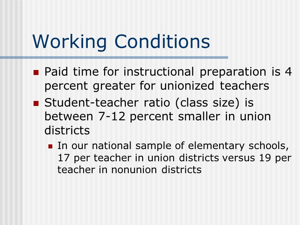 Working Conditions Paid time for instructional preparation is 4 percent greater for unionized teachers.